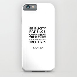 Lao Tzu quotes - Simplicity, patience, compassion. These three are your greatest treasures. iPhone Case