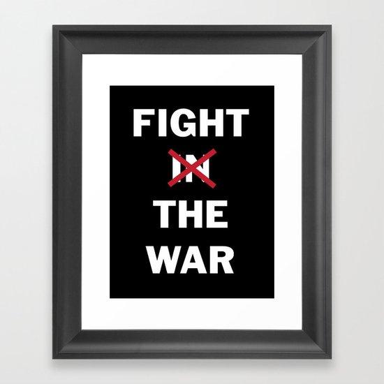 Fight the War Framed Art Print