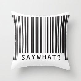 SAYWHAT? Throw Pillow
