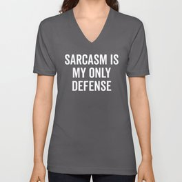 Sarcasm Is My Only Defense Funny Quote Unisex V-Neck