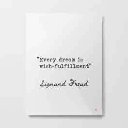 Every dream is wish-fulfillment. Metal Print