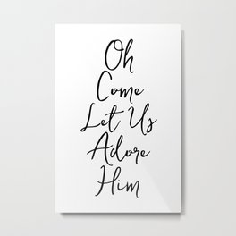OH COME LET US ADORE HIM by Dear Lily Mae Metal Print