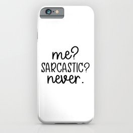 Me? Sarcastic? Never. Funny design iPhone Case