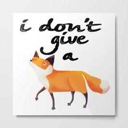 I Don't Give a Fox Metal Print