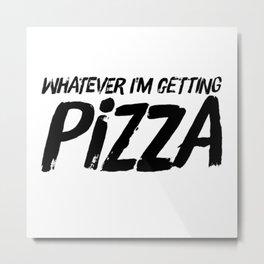 Im getting Pizza Metal Print