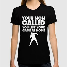 Your Mom Called You Left Your Game At Home Shot Put T-shirt