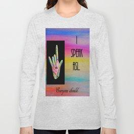 I Speak ASL Everyone Should Long Sleeve T-shirt