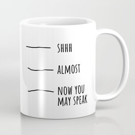Shhh... Almost... Now you may speak Coffee Mug