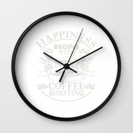 Happiness Begins With Coffee Roasting Gift Coffee Roasting T-Shirt Wall Clock