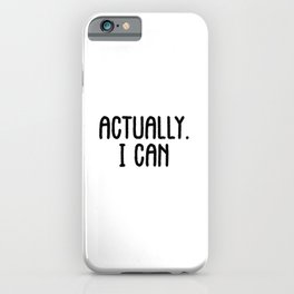 Actually I can. Women empowerment. Feminism workout fitness. Gym gifts iPhone Case