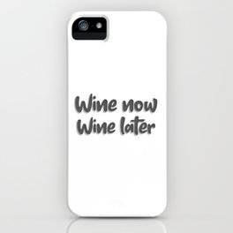 Wine now wine later iPhone Case