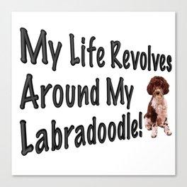 My Life Revolves Around My Labradoodle! Canvas Print