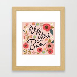 Pretty Swe*ry: Up Your Bum Framed Art Print