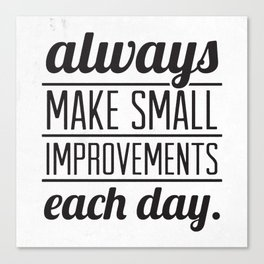 Always Make Small Improvements Each Day Canvas Print