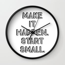 Make it happen. Start small Wall Clock
