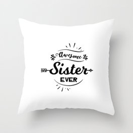 Awesome Sister Ever Throw Pillow