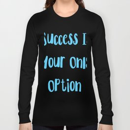 Successis youronlyoption Long Sleeve T-shirt
