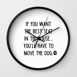 If you want the best seat in the house..you'll have to move the dog! Wall Clock