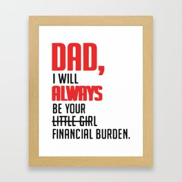Dad I will always be your little girl financial burden Framed Art Print
