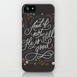 And if not, He is still good - Grey iPhone Case