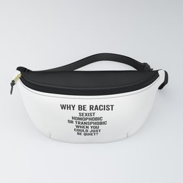 Why Be Racist Quote Fanny Pack