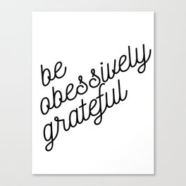 be obsessively grateful Canvas Print