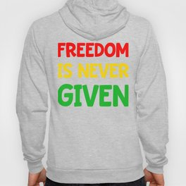 Black History Month Gift T Shirt Freedom Is Never Given Hoody
