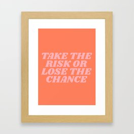 take the risk or lose the chance Framed Art Print