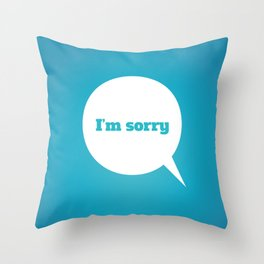 Things We Say - I'm sorry Throw Pillow