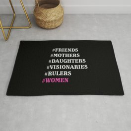 Designed for women, friends, mothers, daughters, visionaries, rulers, bosses, chiefs, leaders and st Rug