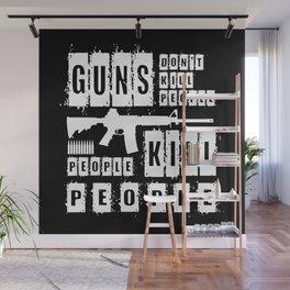Guns Don't Kill People - People Kill People Wall Mural