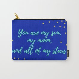 You are My Sun, My Moon, and All of My Stars Carry-All Pouch