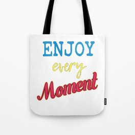 Cool & Awesome Typography Tee Design with inpirational quote that can motivate us ENJOY EVERY MOMENT Tote Bag
