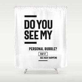 Do You See My personal bubble? Shower Curtain