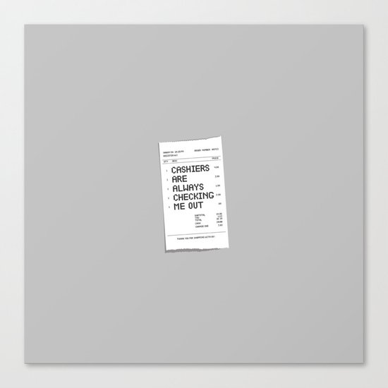 Cashiers Are Always Checking Me Out. Canvas Print