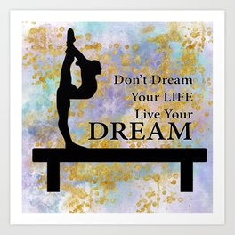 Don't Dream Your Life Live Your Dream in Golden Flakes-Gymnastics Design Art Print