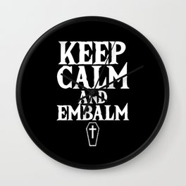 Keep Calm And Embalm Embalmer Funeral Death Gift Wall Clock