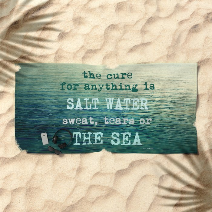 The cure for anything is salt water, sweat, tears, or the sea.    Dinesen Beach Towel