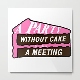 A Party Without Cake is Just a Meeting - Chocolate & Strawberry Metal Print