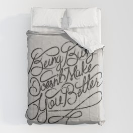Being Busy Doesn't Make You Better... Comforters