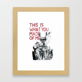 This Is What You Made Of Me Framed Art Print