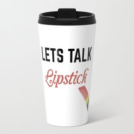 Lets talk Lipstick Travel Mug