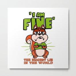 """""""I Am Fine"""", The Biggest Lie In The World Metal Print"""
