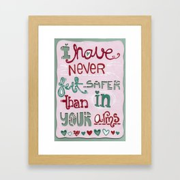 I have never felt safer than in your arms Framed Art Print