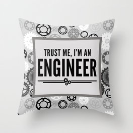 Trust Me Engineer Funny Quote Throw Pillow