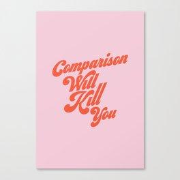 Comparison Will Kill You Canvas Print