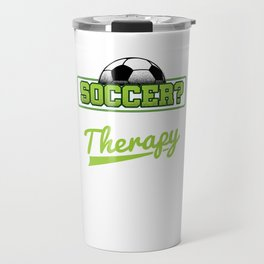 Soccer Cheaper Than Therapy Funny Footballer Football Players Goalie Rugby Team Sports Gift Travel Mug