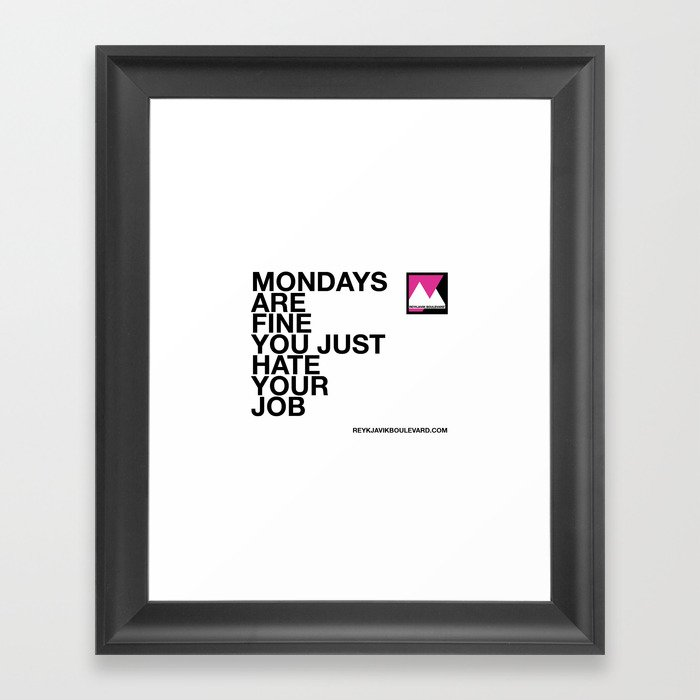 f29c4df7277 Mondays are fine you just hate your job Framed Art Print by  reykjavikboulevard