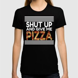 Shut Up And Give Me Pizza T-shirt
