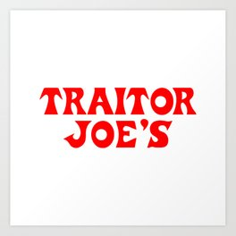 Traitor Joe's Art Print